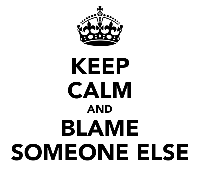 keep calm and blame someone else